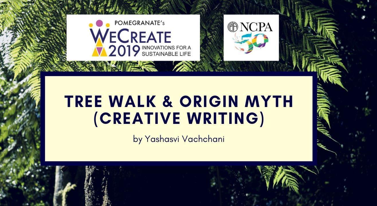 Tree Walk and Origin Myth Writing (Creative Writing) by Yashasvi Vachchani