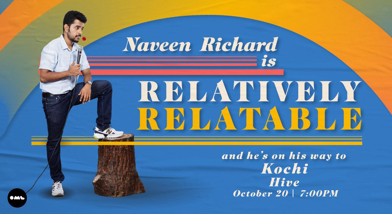Relatively Relatable by Naveen Richard | Kochi