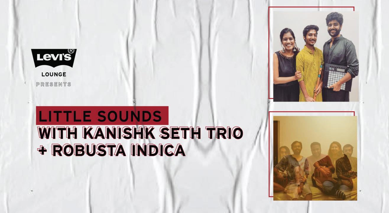 Levi's® Lounge presents Kanishk Seth Trio + Robusta Indica