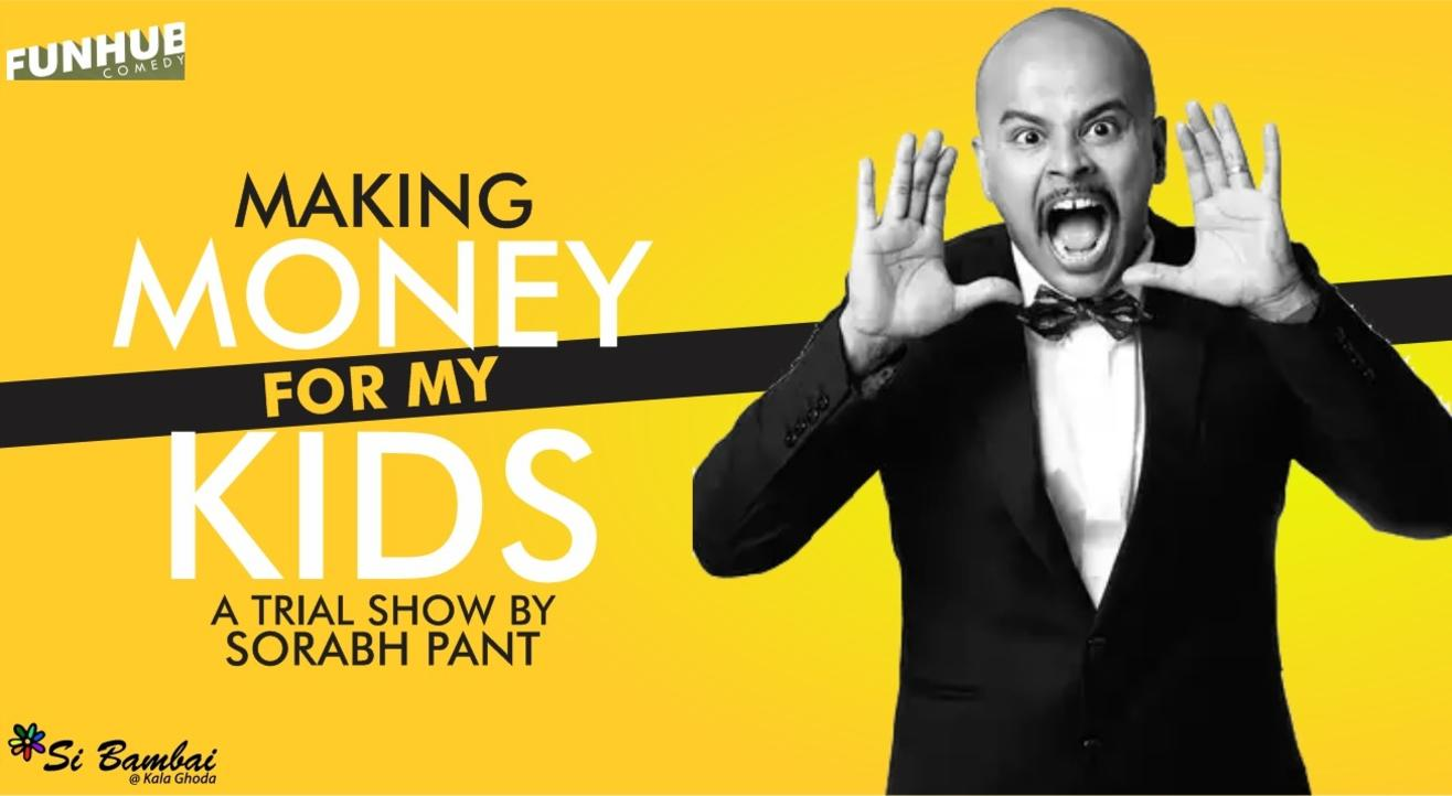 Making Money For My Kids - A Trial Show by Sorabh Pant