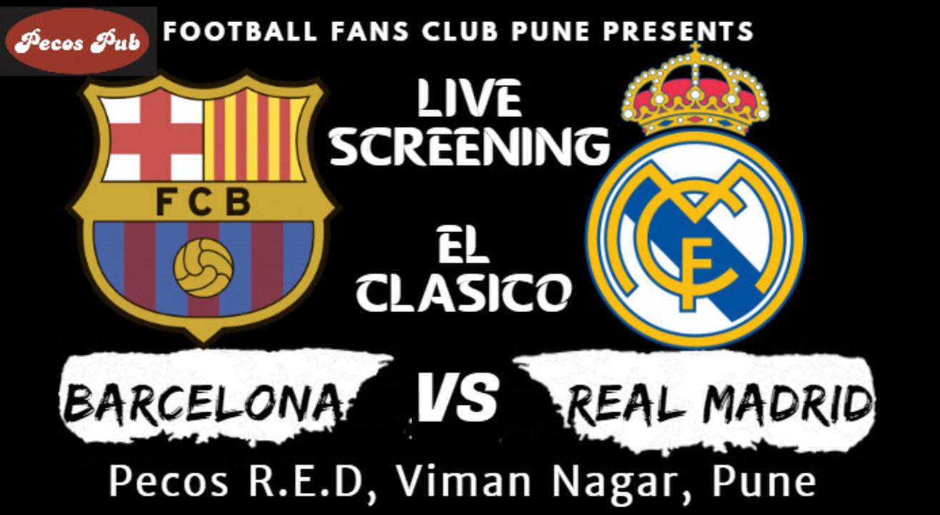 Live Screening (Pune): FC Barcelona vs Real Madrid at Pecos R.E.D, Viman Nagar.