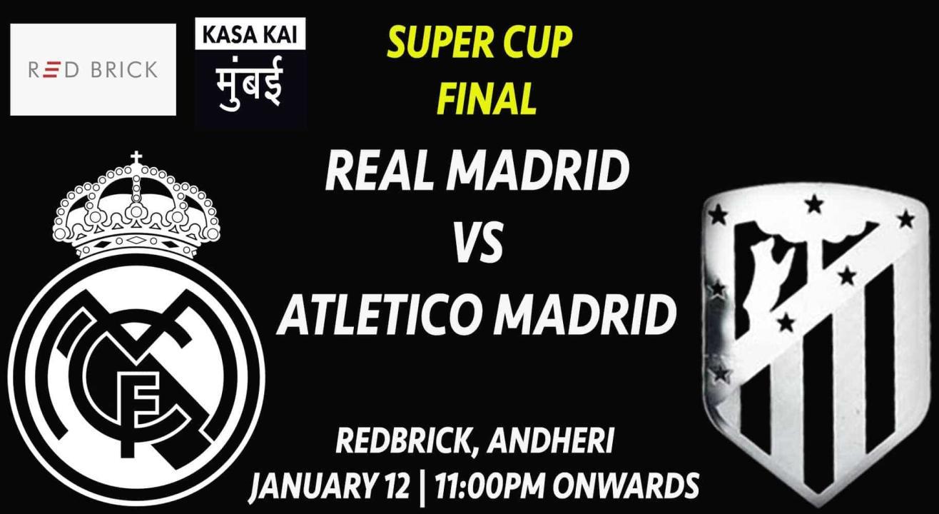 Super Cup Final Real Madrid Vs Atletico Madrid At Redbrick Andheri