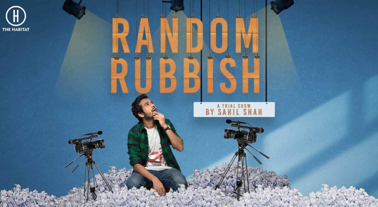 Random Rubbish- A Trial Show by Sahil Shah