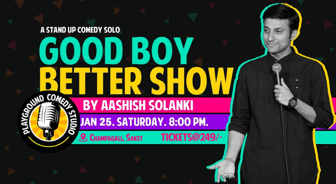 Good Boy Better Show – Stand Up Comedy Solo by Aashish