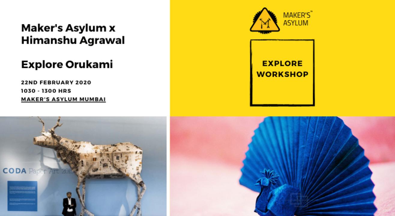 Maker's Asylum x Himanshu Agrawal : Explore Orukami