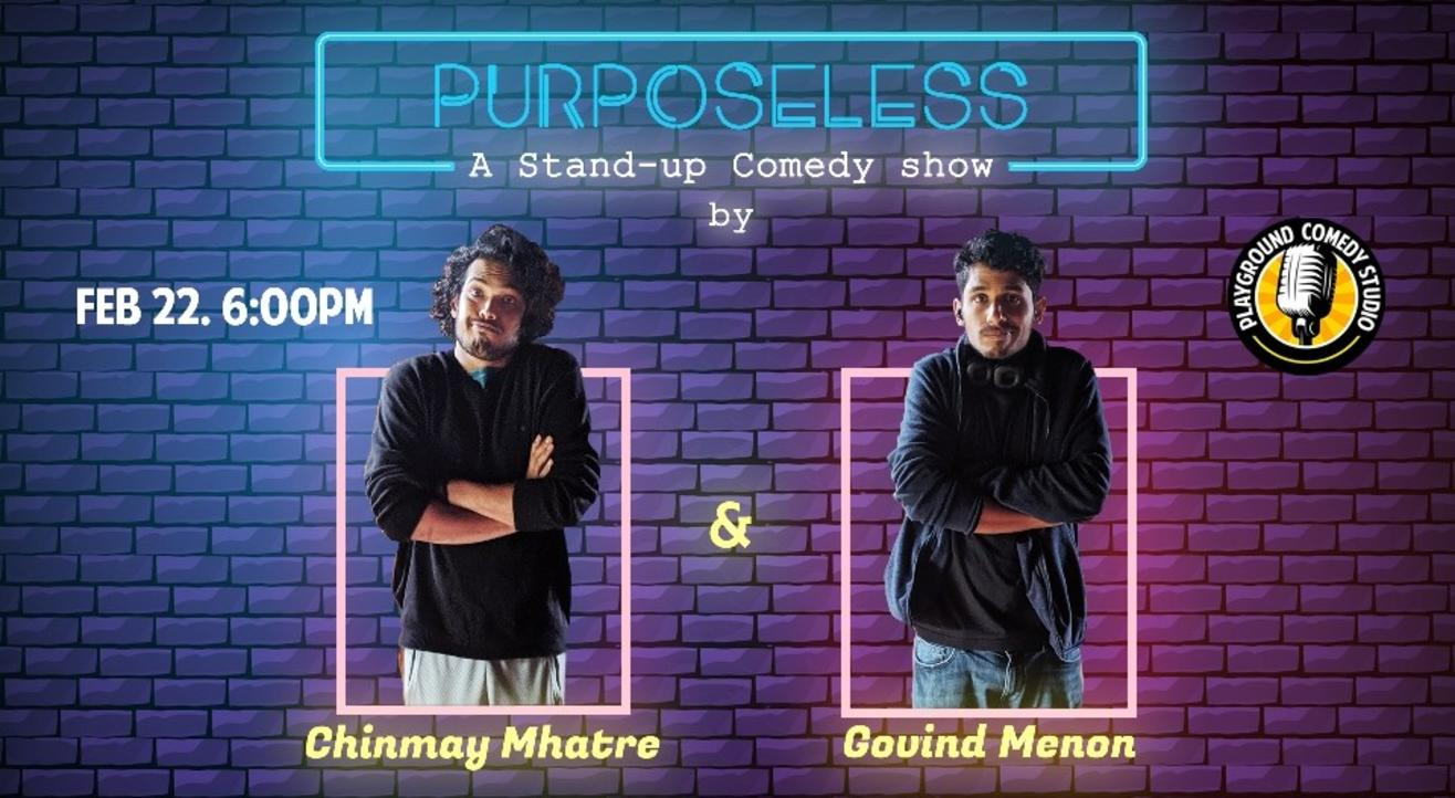 Purposeless-Stand Up by Chinmay and Govind