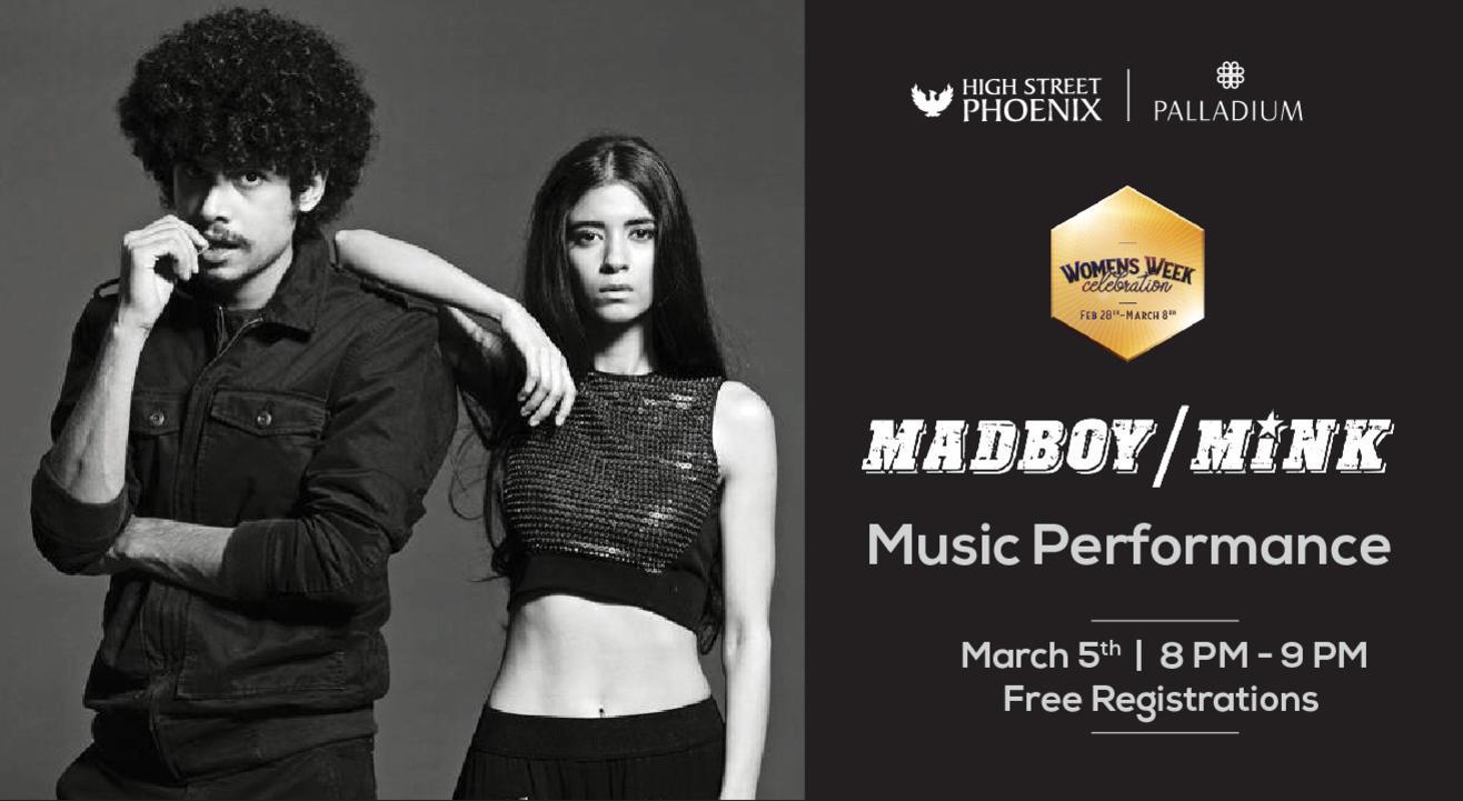 Madboy / Mink- Music Performance     Women's Week Celebrations at High Street Phoenix