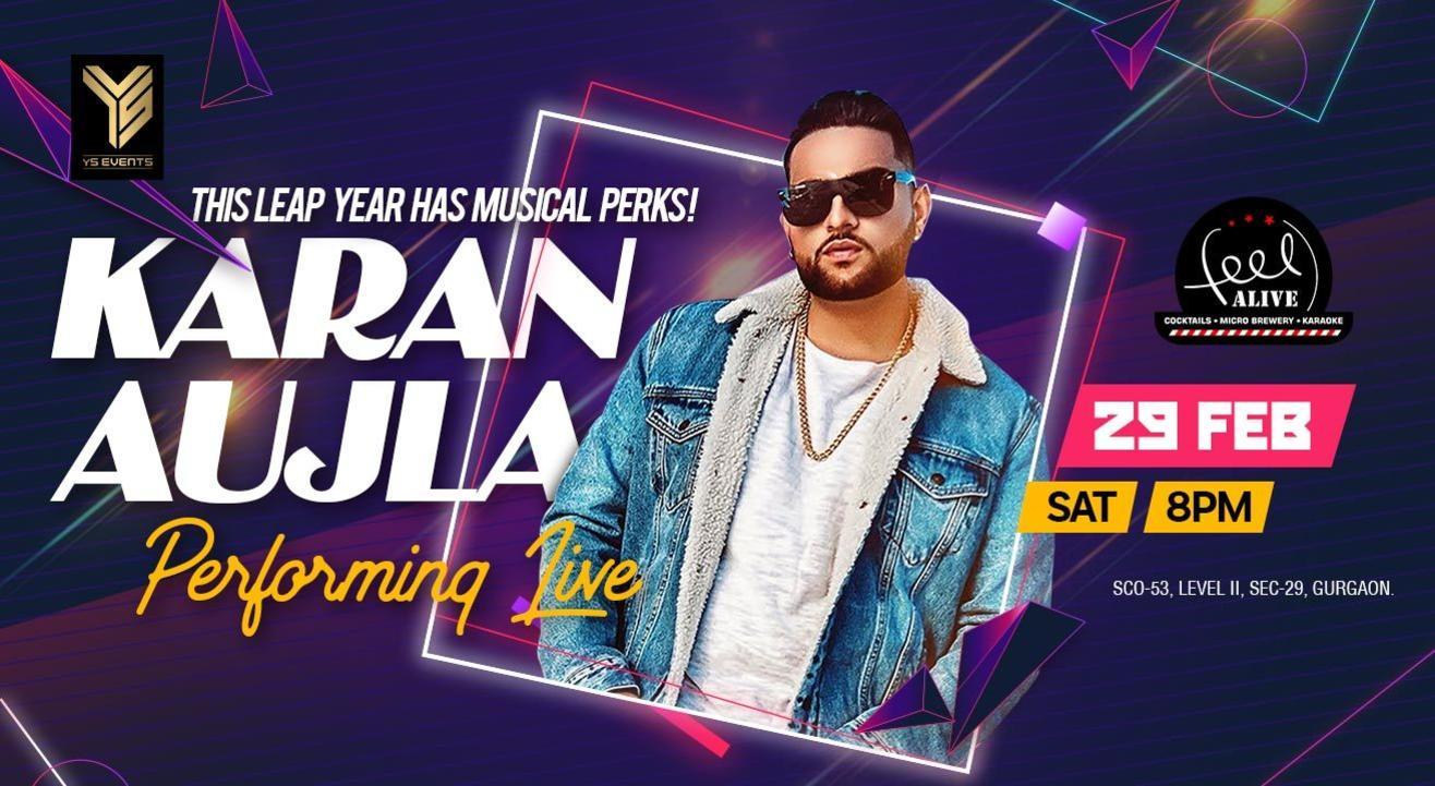 KARAN AUJLA PERFORMING LIVE ON 29th FEB(SATURDAY) AT FEEL ALIVE
