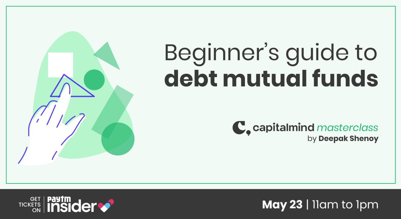 Capitalmind Masterclass: Beginner's guide to debt mutual funds, by Deepak Shenoy