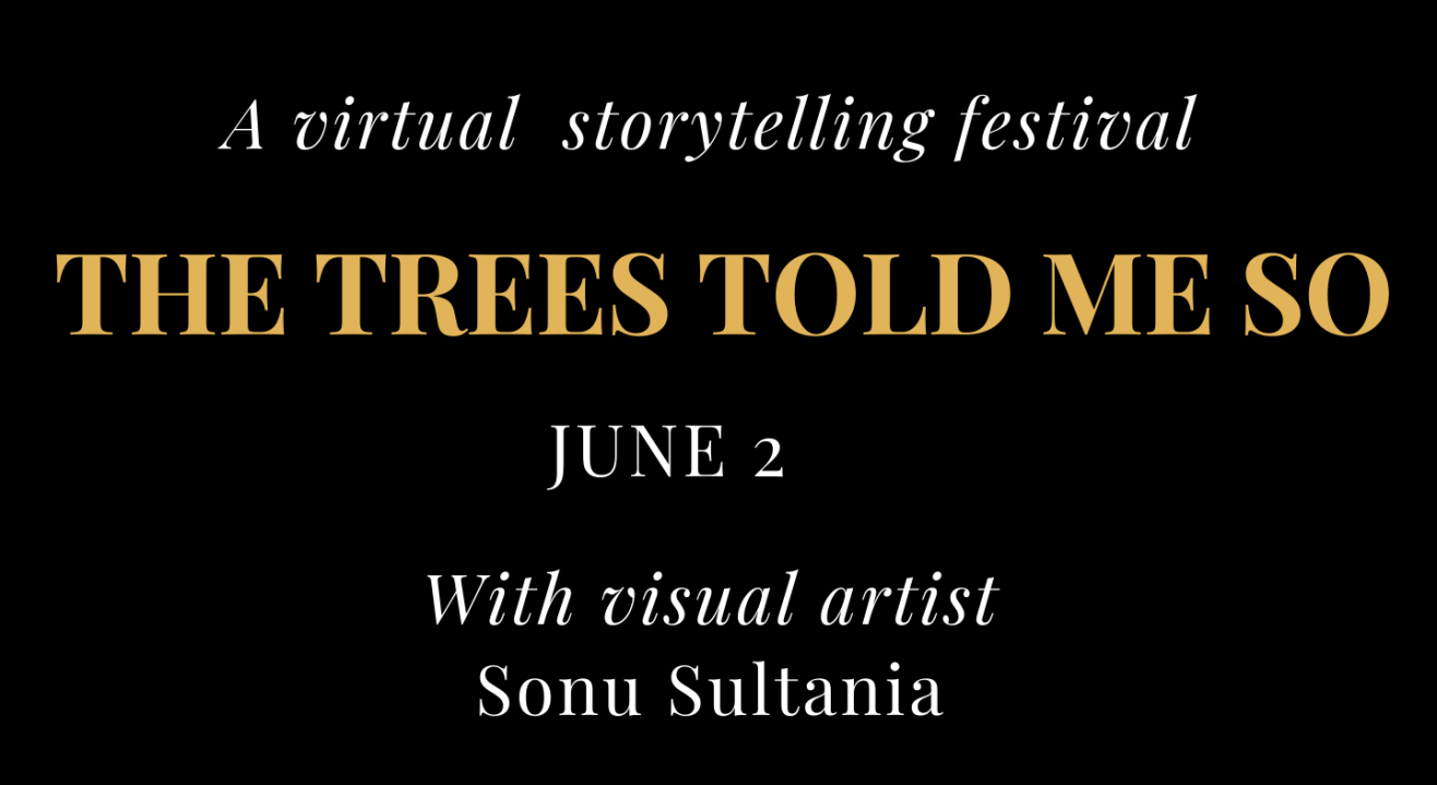 The Trees Told Me So, a virtual storytelling festival, June 2