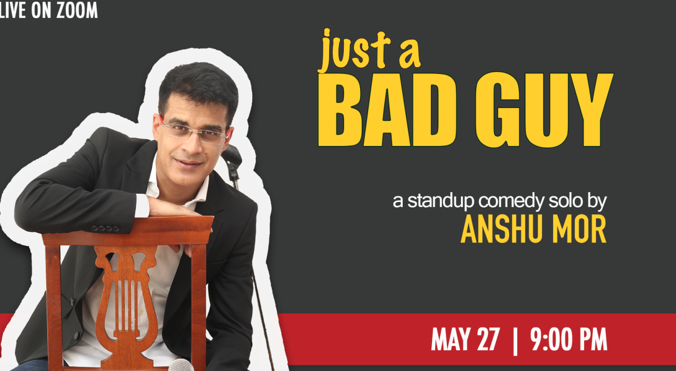 Just A Bad Guy - Standup Comedy Solo by Anshu Mor