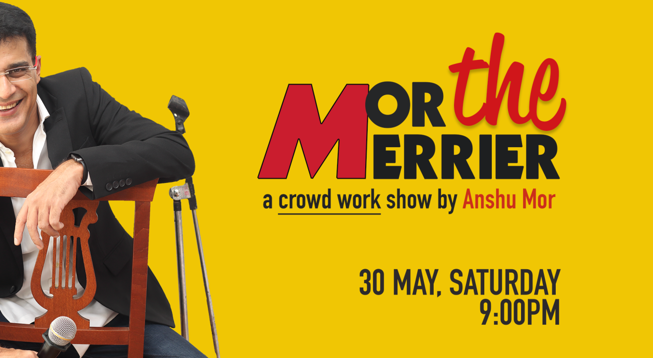 Mor The Merrier: Crowd-work comedy show by Anshu Mor