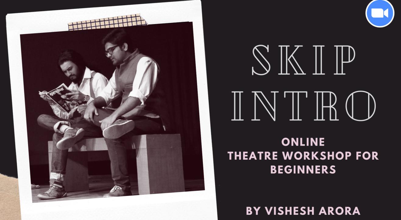 Skip Intro-Exclusive Online Theatre Workshop For Beginners