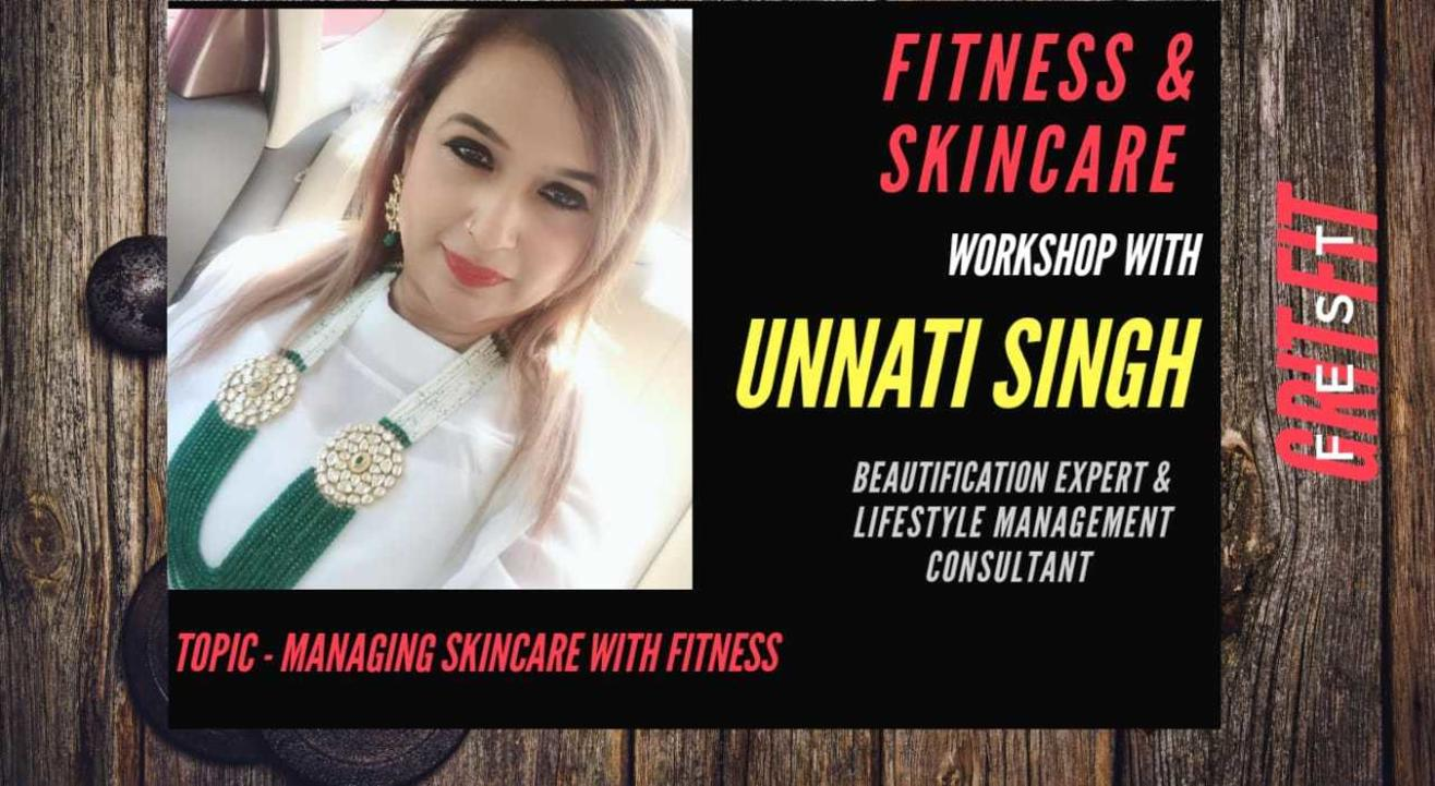 Managing Skincare with Fitness with beautification expert Unnati Singh