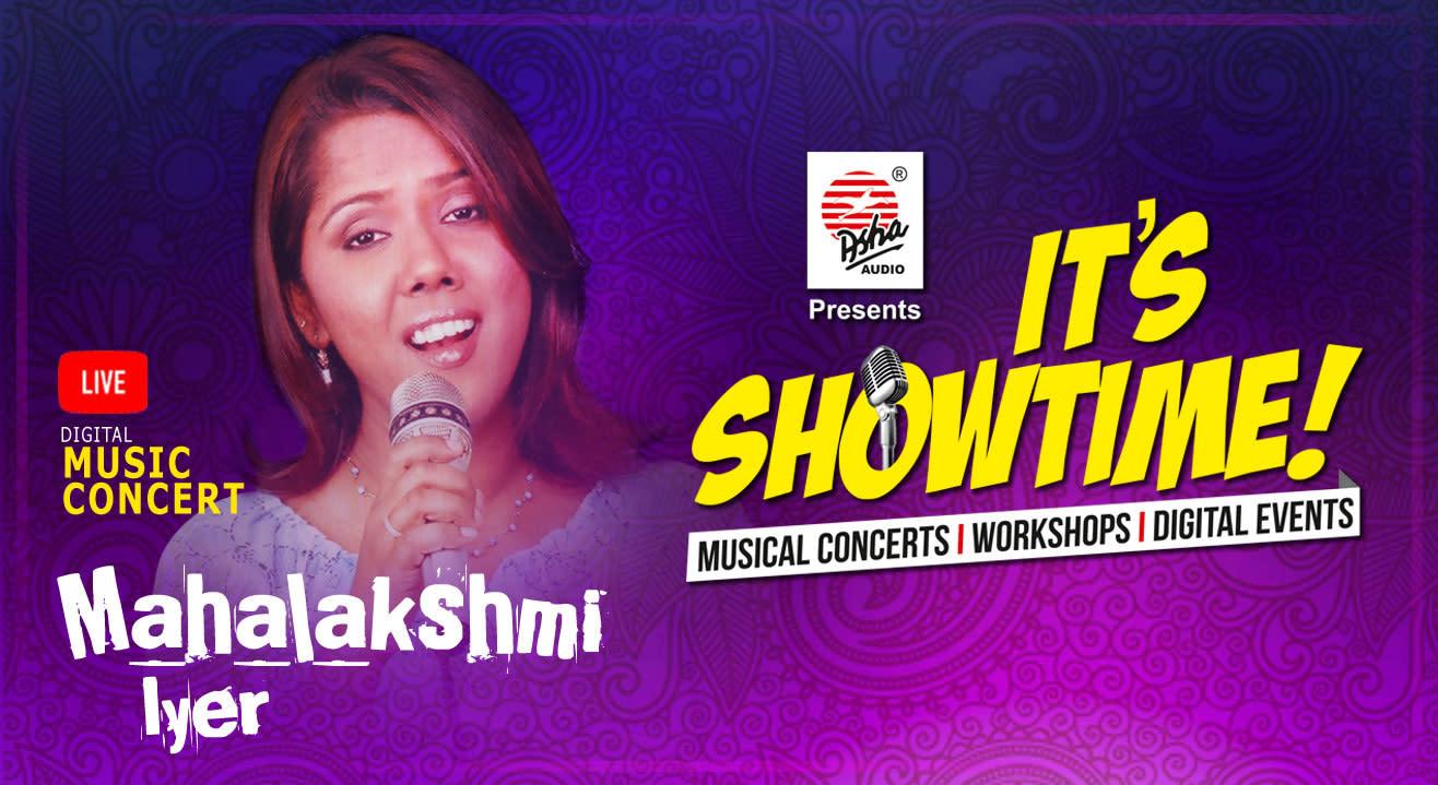It's Showtime! Mahalakshmi Iyer- LIVE DIGITAL  Musical Concert