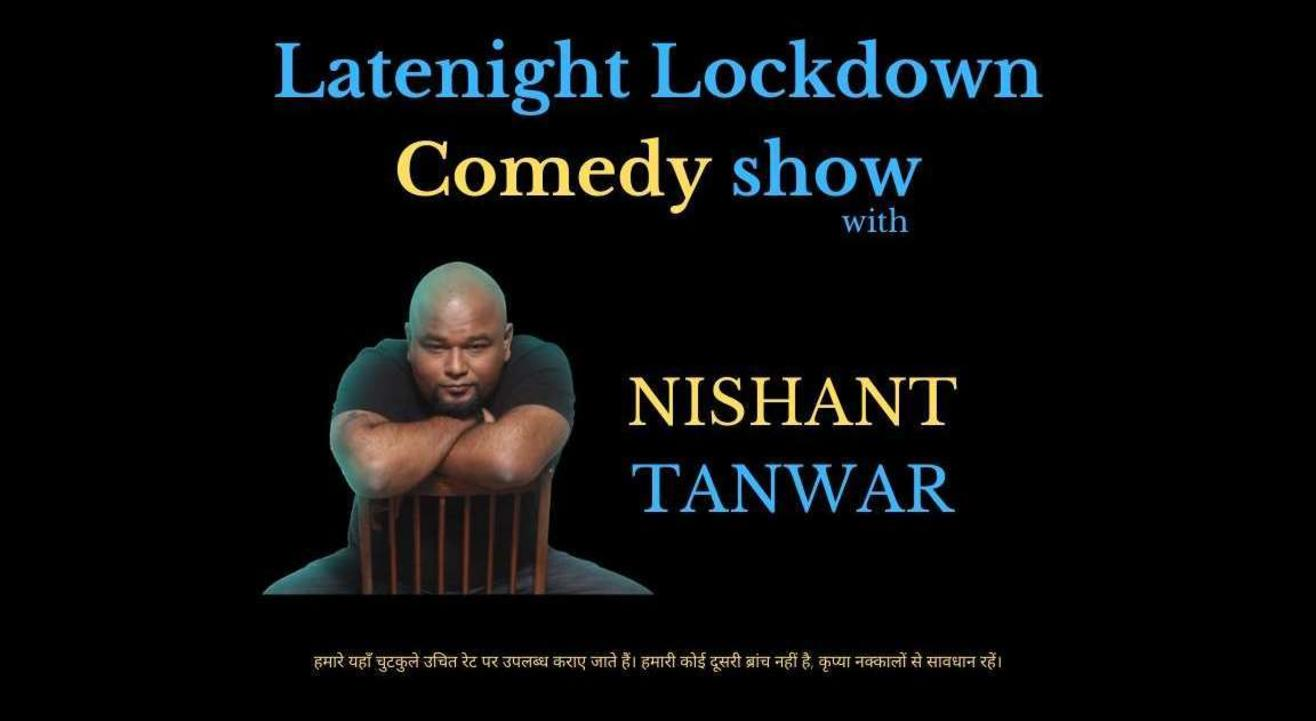 Latenight Lockdown Comedy Show With Nishant Tanwar.