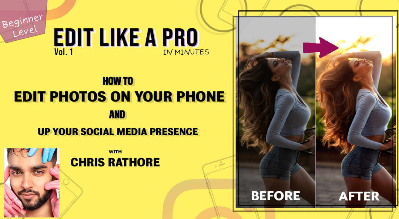 How to Edit Photos on your Phone and  Up your Social Media Presence - Chris Rathore