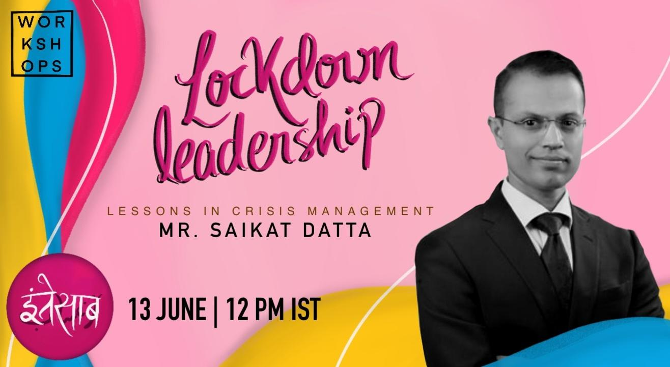 Lockdown Leadership with Mr. Saikat Datta