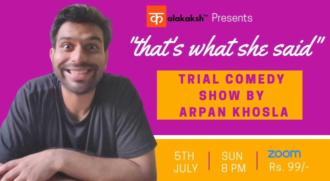 """That's what she said"" Arpan khosla's trial show"