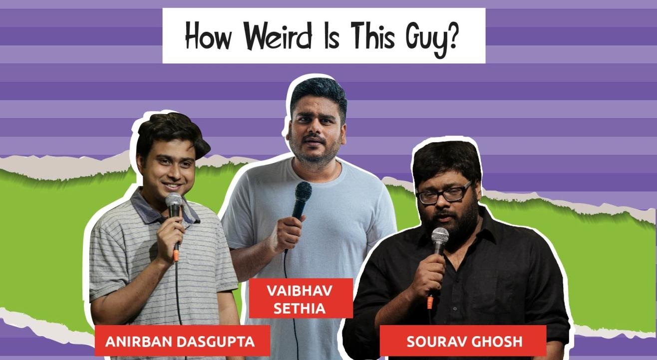 How Weird Is This Guy Feat. Anirban, Sourav & Vaibhav