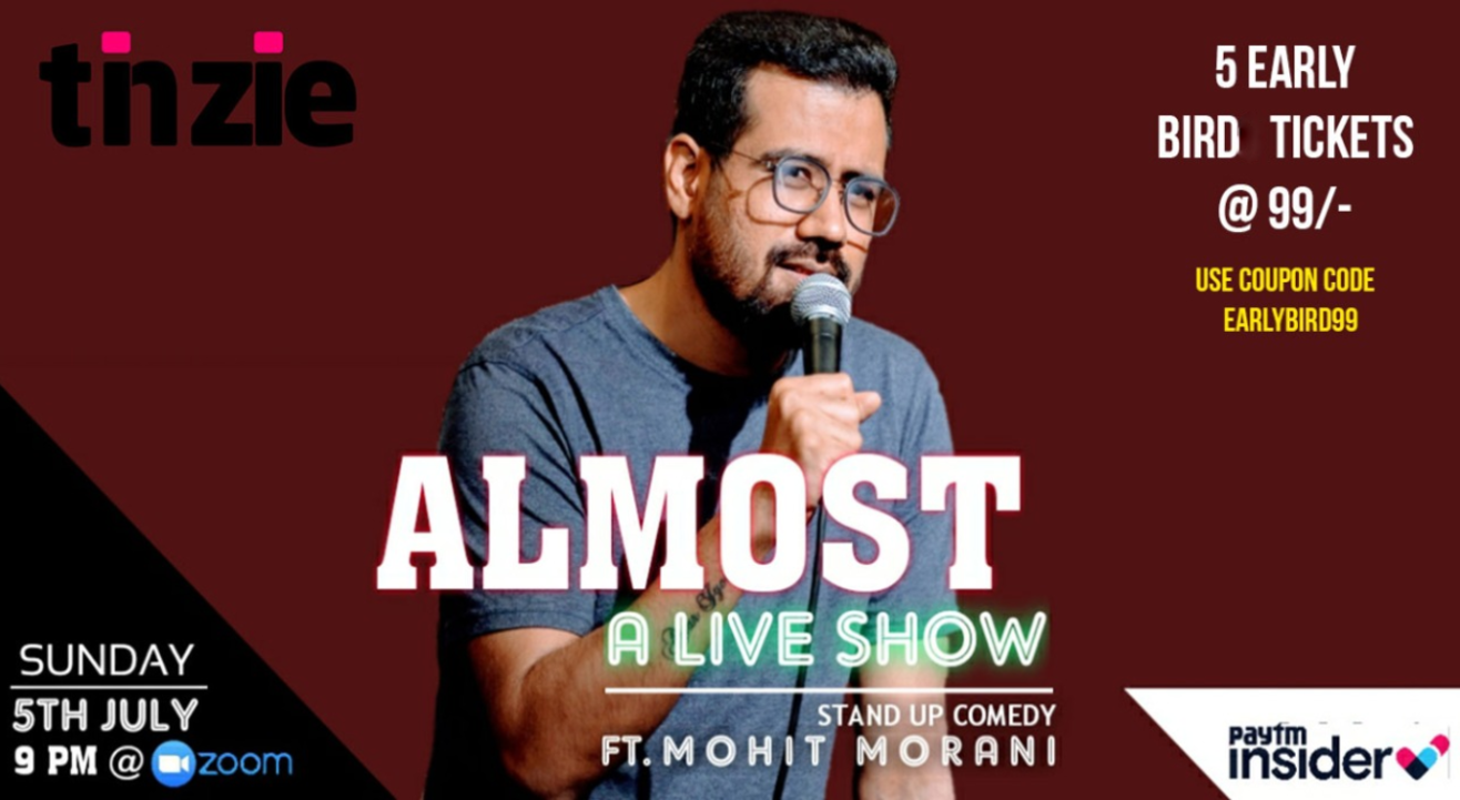 Tinzie presents :  Almost - A Live Comedy Show FT Mohit Morani