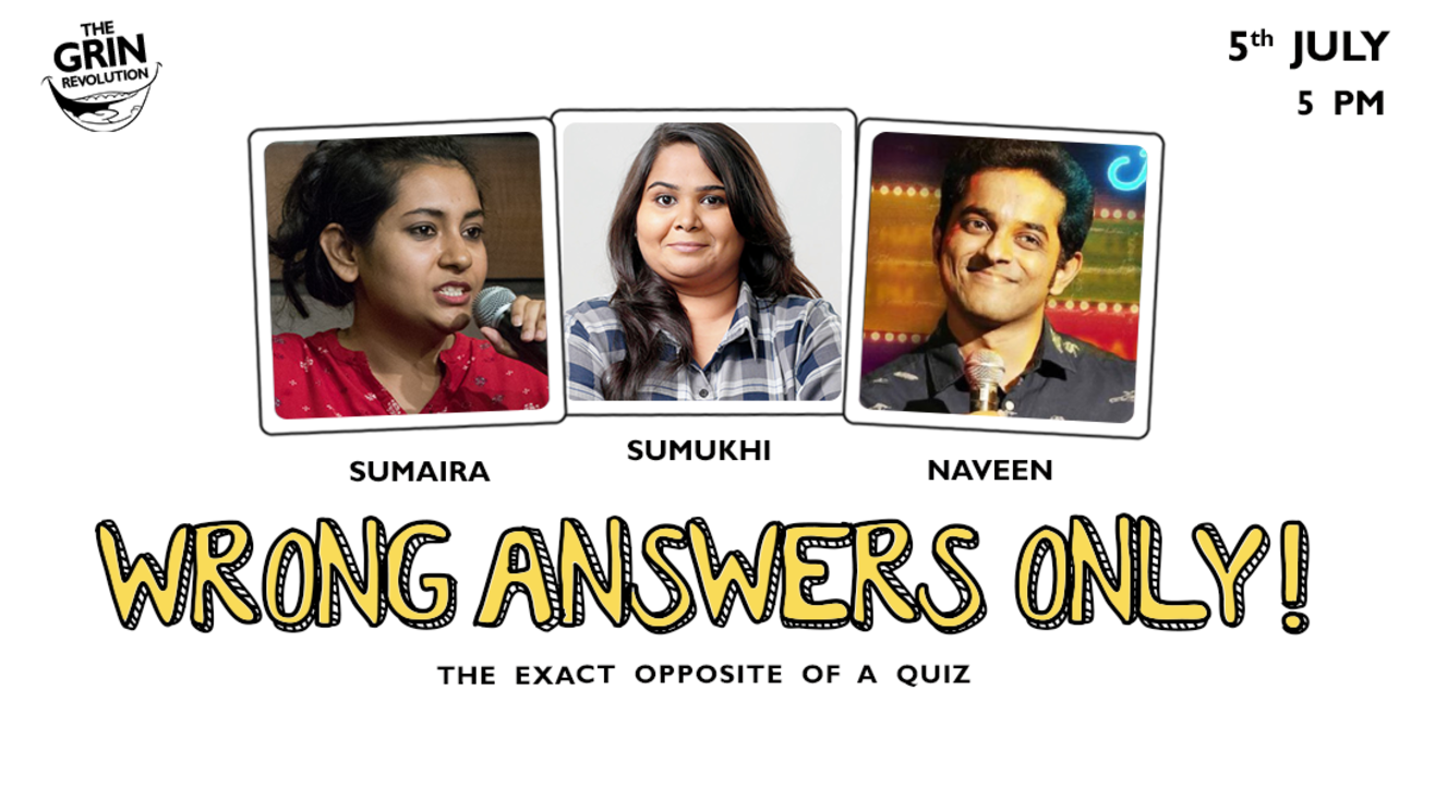 Grin Revolution: Wrong Answers Only w/ Naveen, Sumukhi & Sumaira