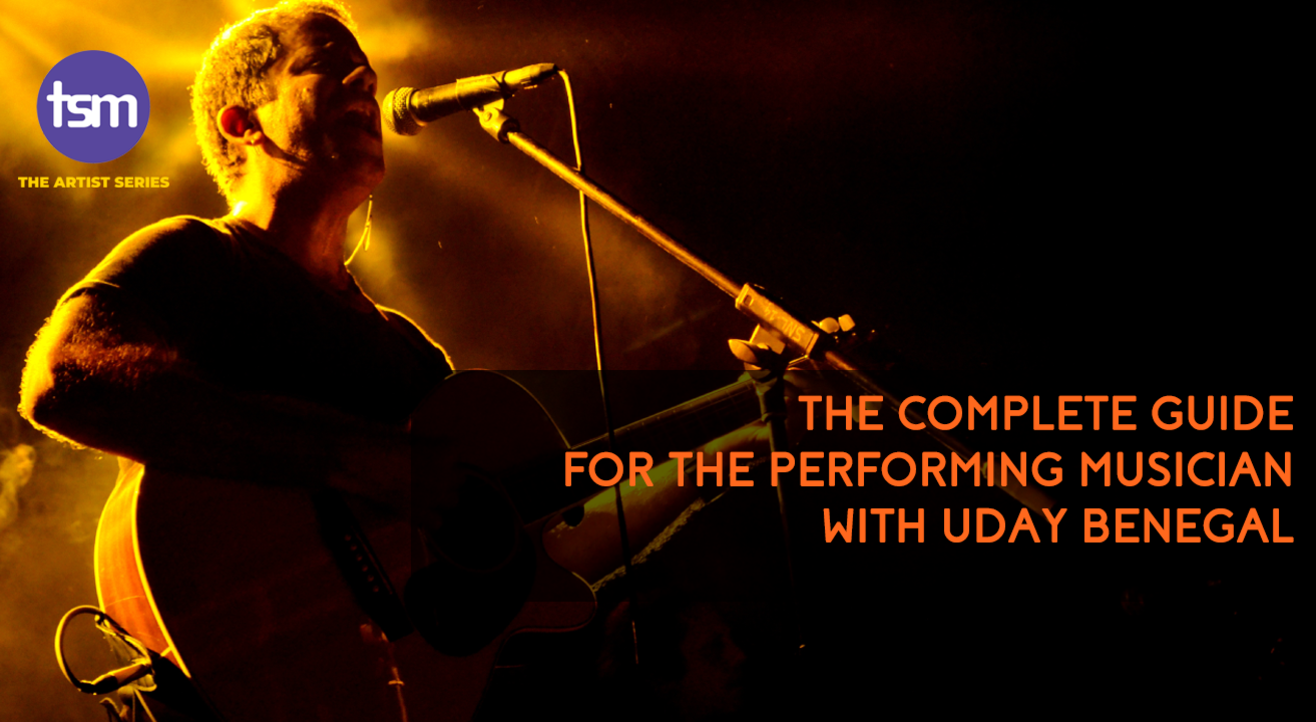 The Complete Guide for The Performing Musician with Uday Benegal