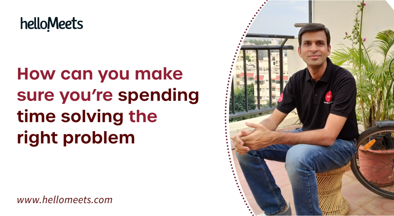 How can you make sure you're spending time solving the right problem