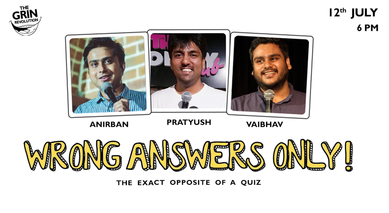 Grin Revolution: Wrong Answers Only w/ Pratyush, Anirban & Vaibhav Sethia