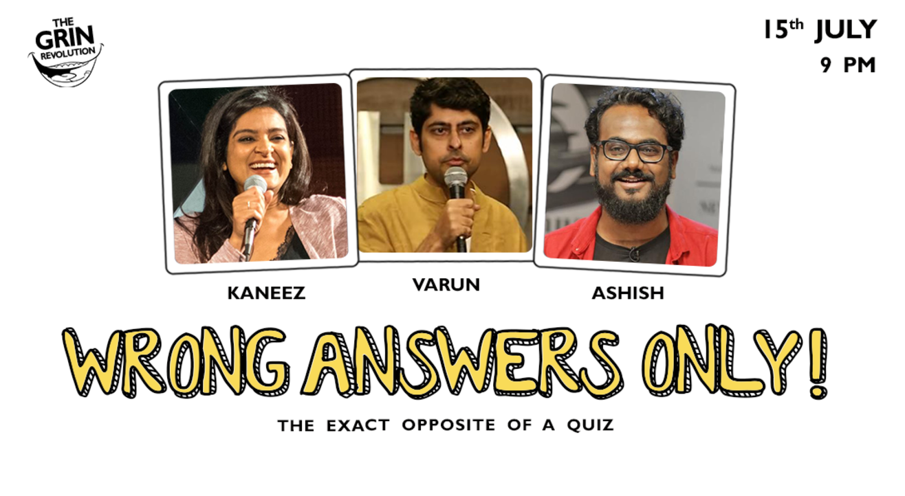 Grin Revolution: Wrong Answers Only w/ Kaneez, Ashish & Varun Grover