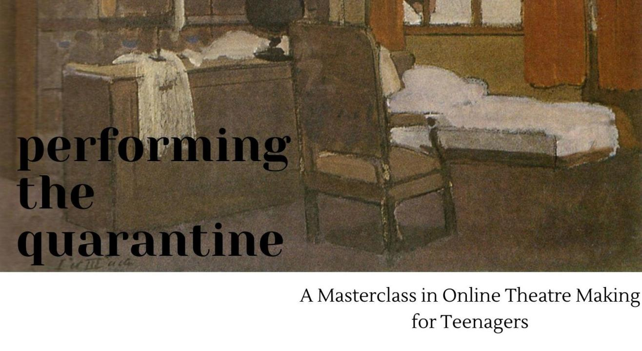 Performing The Quarantine : A Masterclass in Online Theatre Making For Teenagers