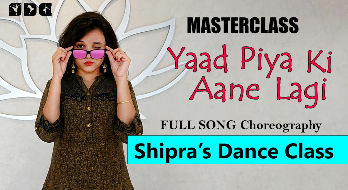 "Learn dance with me - SHIPRA SHARMA - ""Yaad Piya Ki Aane Lagi"" - Full song Choreography"
