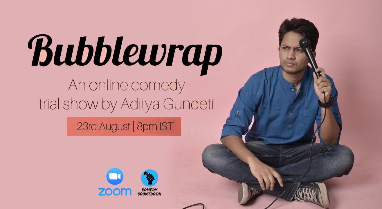 Bubblewrap - A trial show by Aditya Gundeti