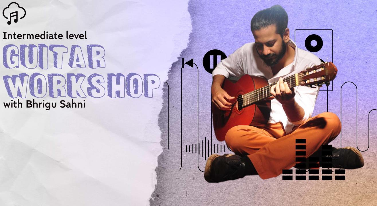 Guitar Workshop by Bhrigu Sahni (Intermediate Level)