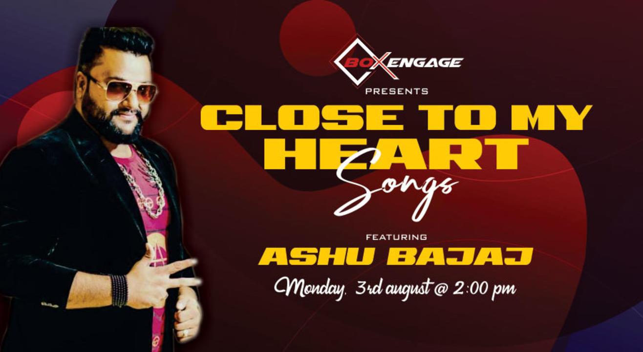 Close to My Heart Songs with Ashu Bajaj