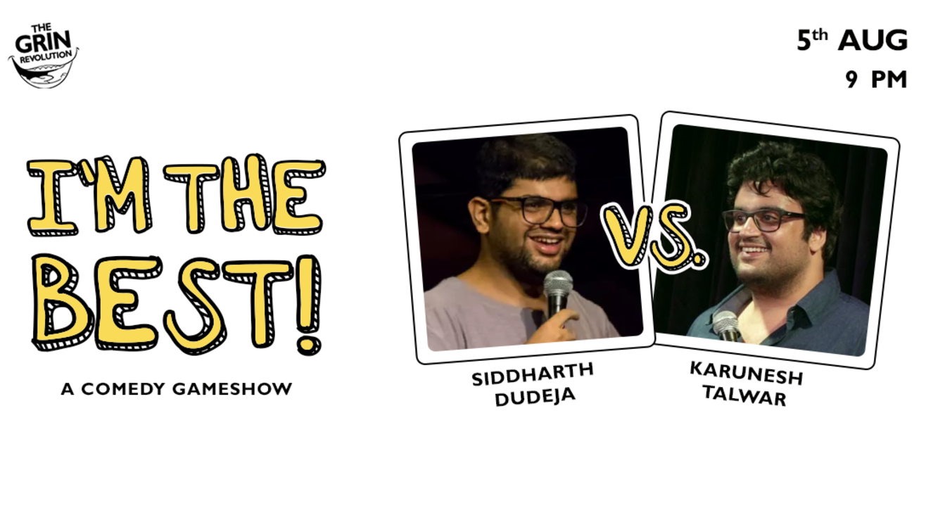 Grin Revolution: I'm The Best w/ Karunesh & Siddharth Dudeja