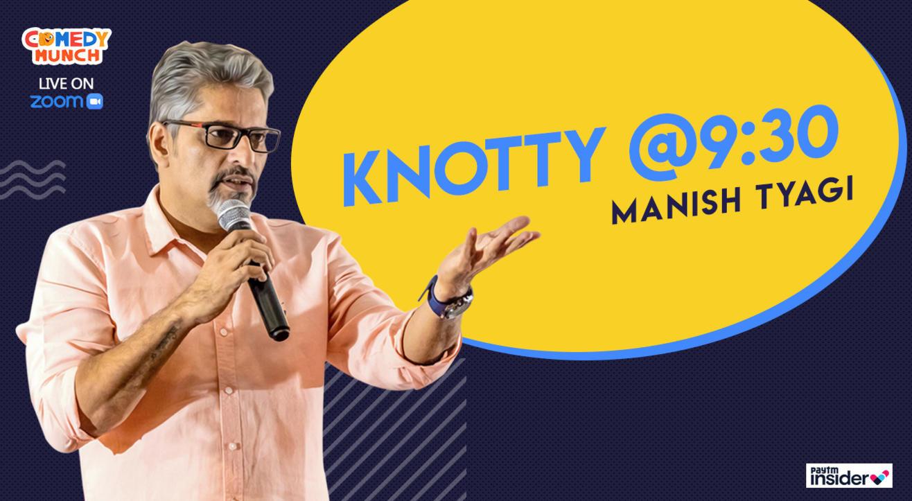 Comedy Munch : Knotty @ 9:30 ft Manish Tyagi