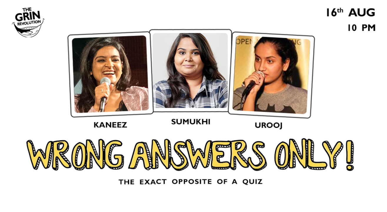 Grin Revolution: Wrong Answers Only w/ Urooj, Sumukhi & Kaneez Surka