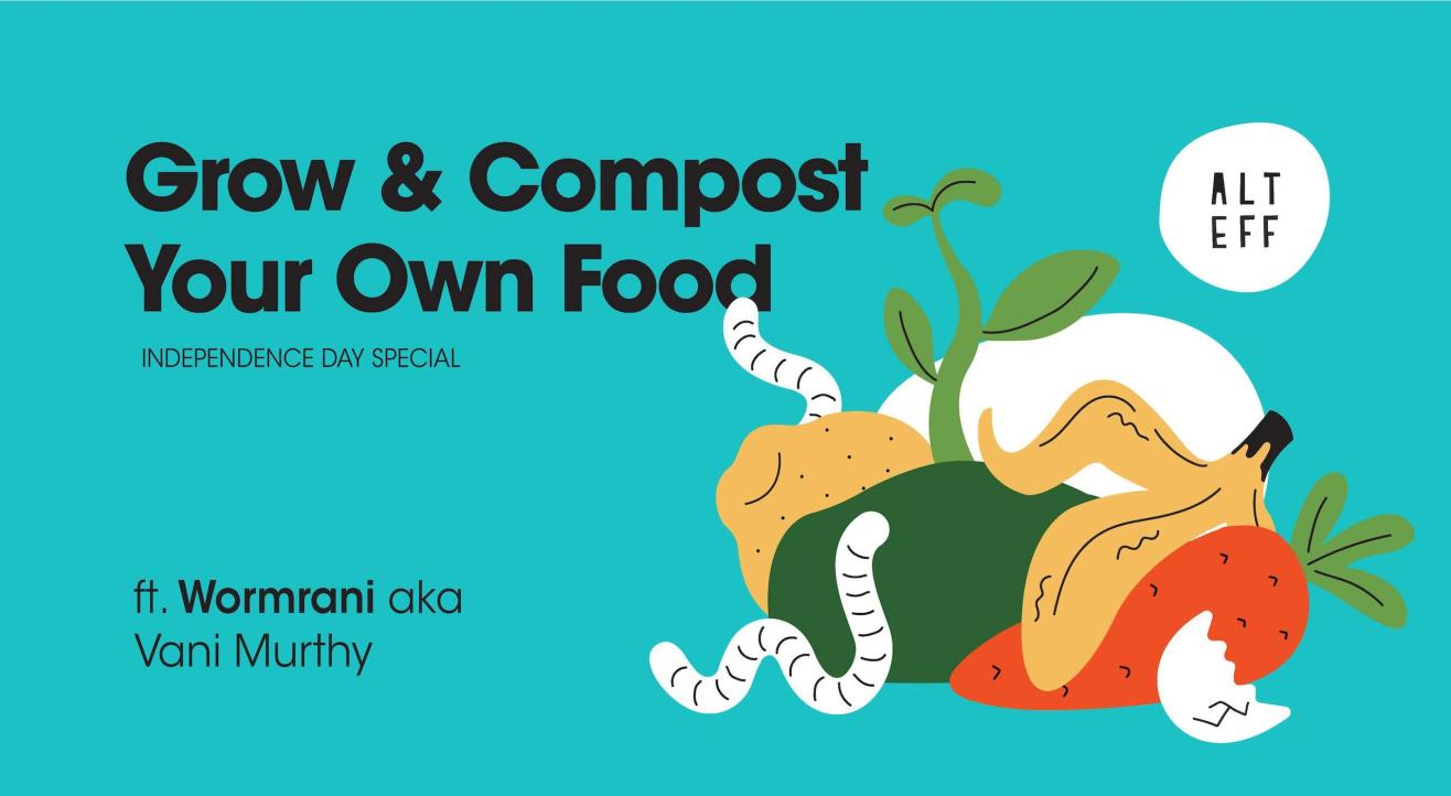 ALT EFF's Grow & Compost Your Own Food - Independence Day Special