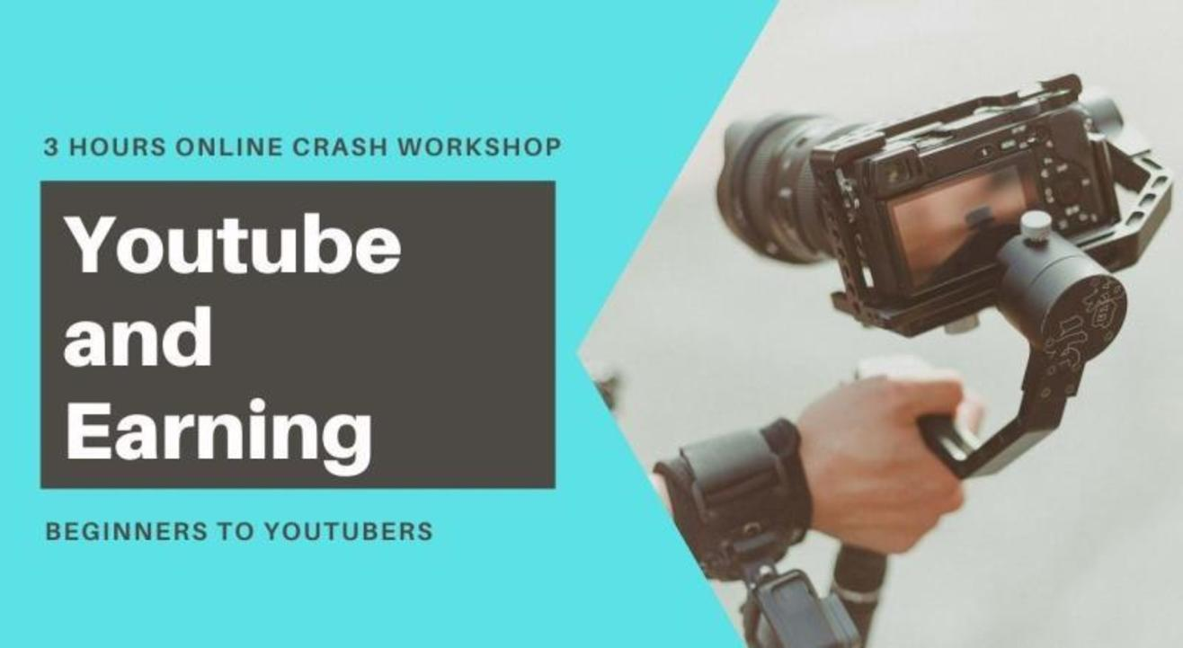 Youtube and Earning: 3 Hours Online Crash Workshop