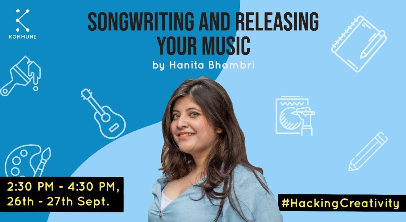 Songwriting and Releasing your Music by Hanita Bhambri || Kommune