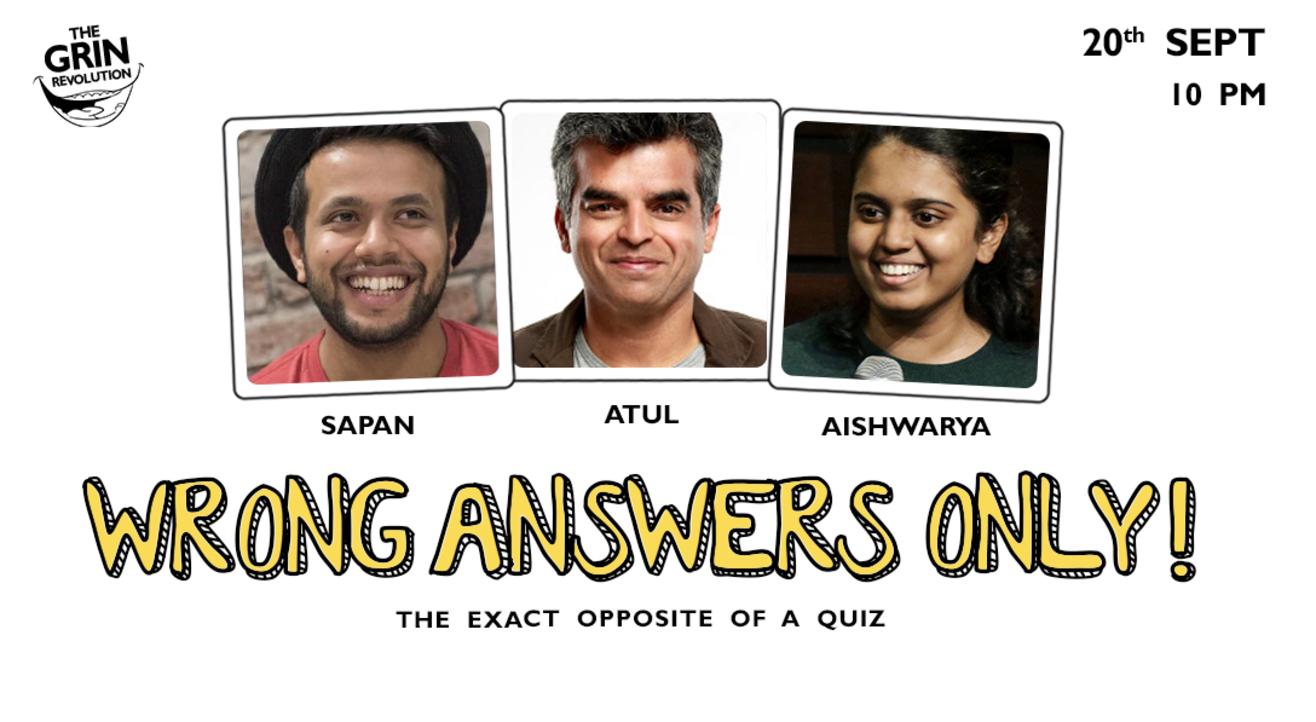 Grin Revolution: Wrong Answers Only w/ Sapan, Aishwarya & Atul Khatri