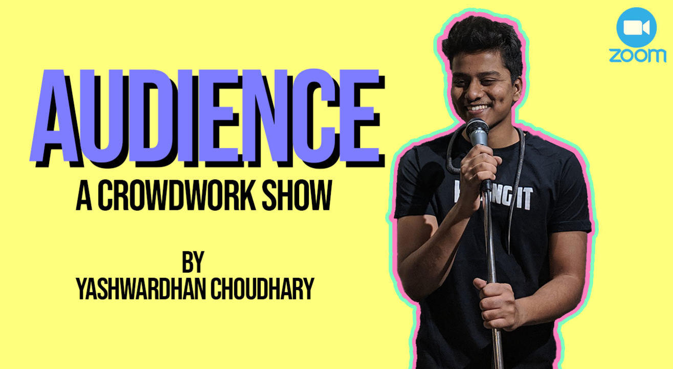Audience- A Crowd Work Show by Yashwardhan Choudhary