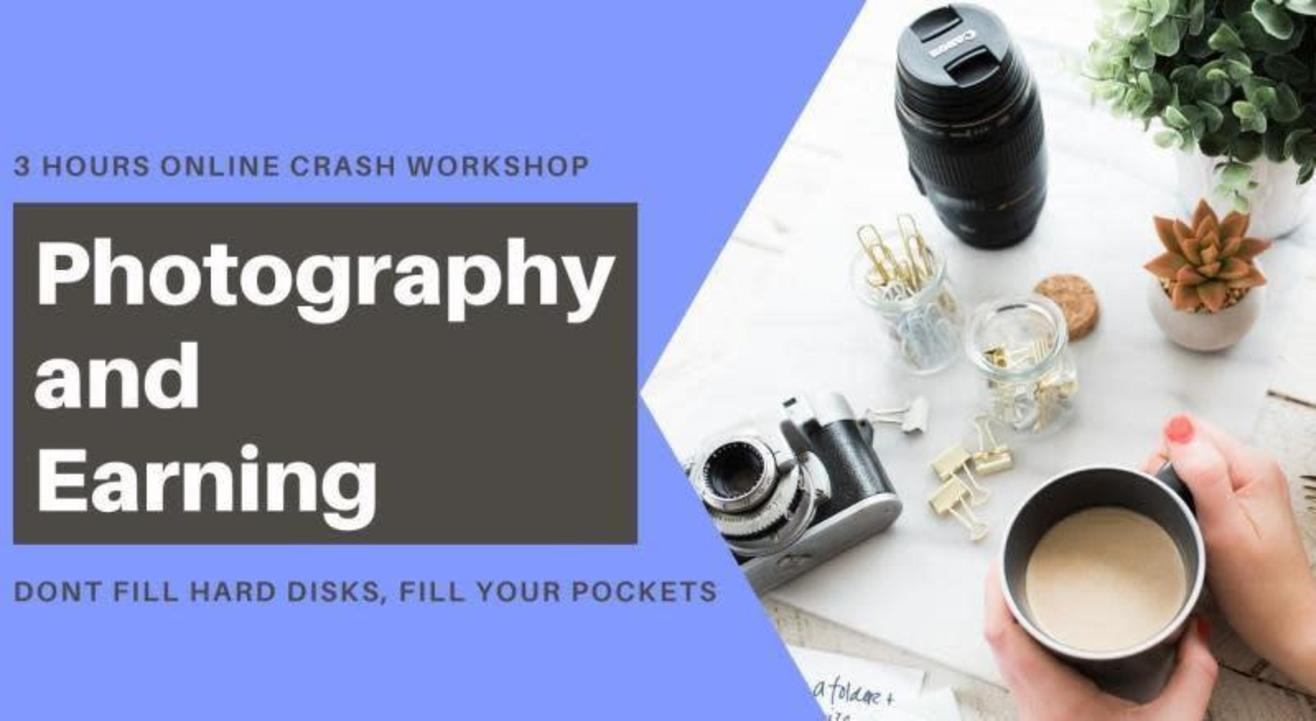 Photography and Earning: 3 Hours Online Crash Workshop