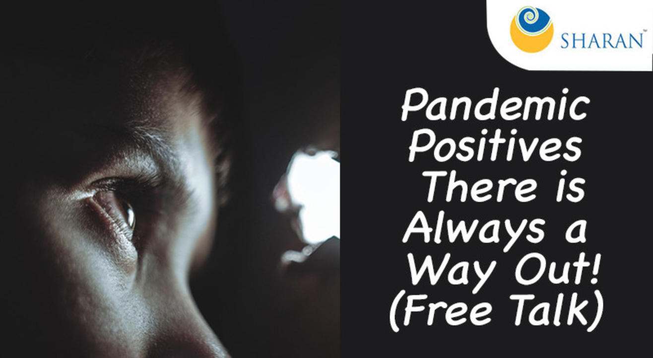 Pandemic Positives – There is Always a Way Out! (Free Talk)