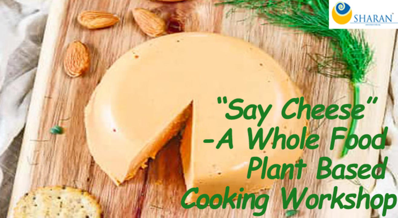 """""""Say Cheese"""" – A Whole Food Plant Based Cooking Workshop"""