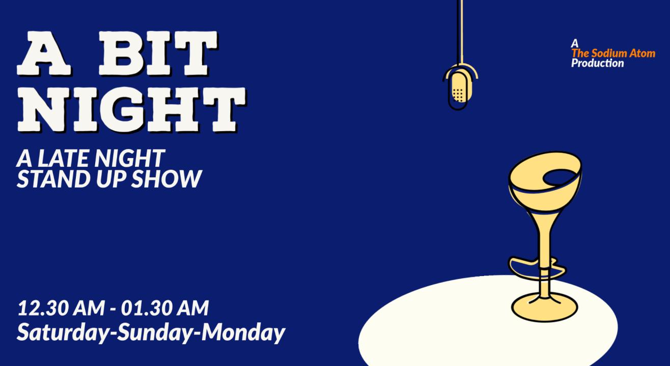 A BIT NIGHT: A LATE NIGHT COMEDY SHOW