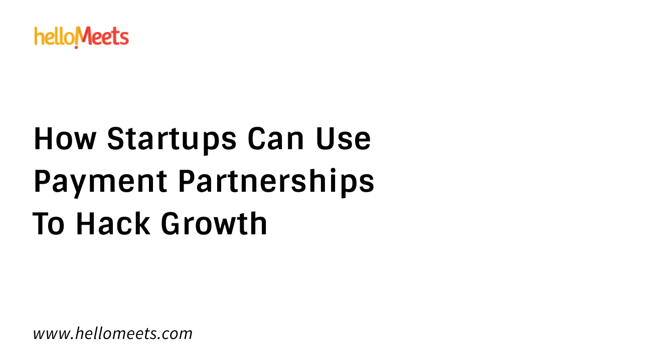 How Startups Can Use Payment Partnerships To Hack Growth