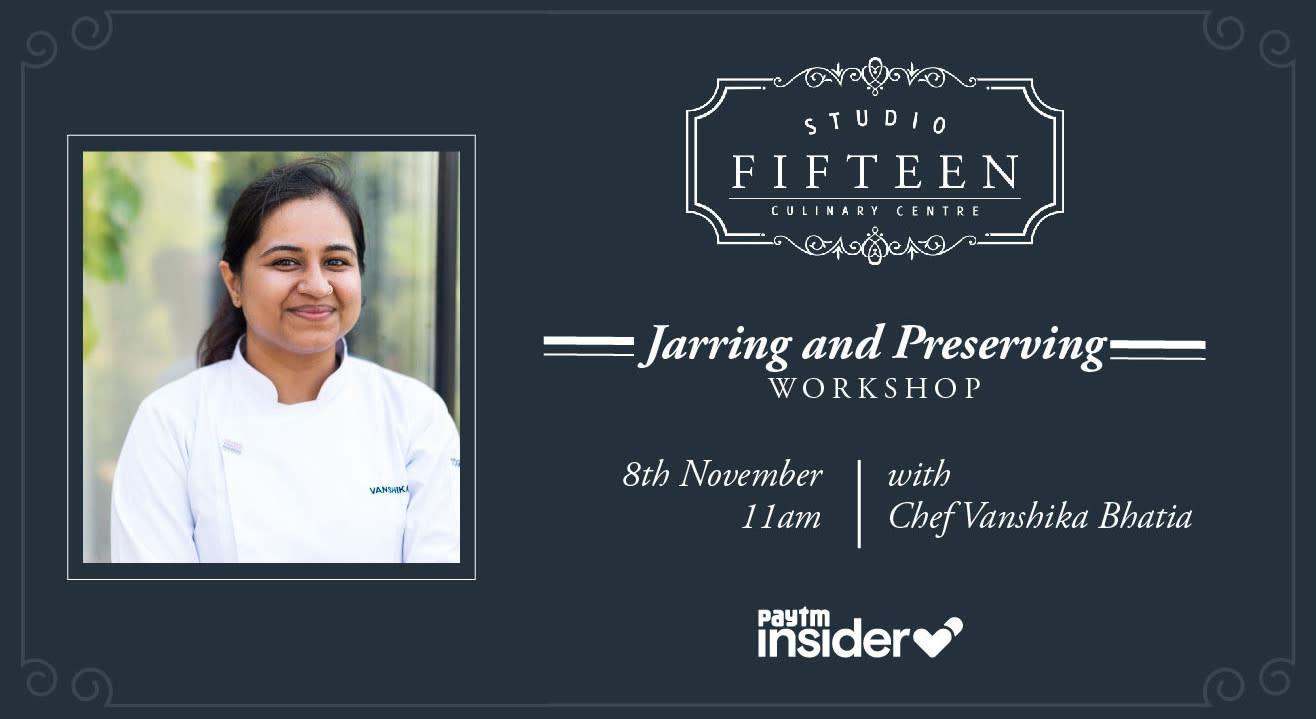 Studio Fifteen | Jarring & Preserving Workshop with Chef Vanshika Bhatia
