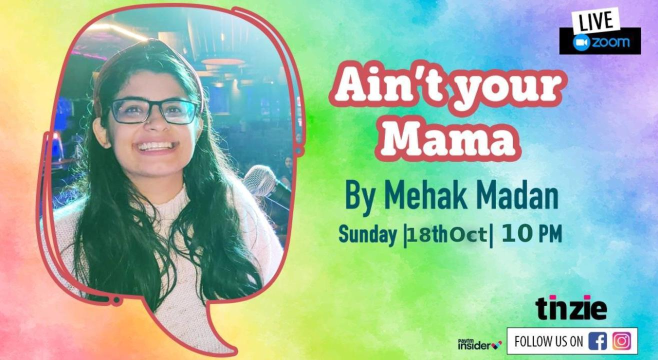 """Tinzie presents """"Ain't your Mama By Mehak Madan"""""""